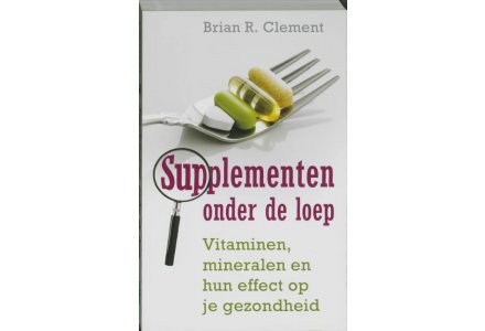Supplementen onder de loep - Brian R. Clement