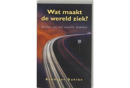 Wat maakt de wereld ziek - Ruediger Dahlke
