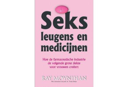 Seks, leugen en medicijnen - Ray Moynihan