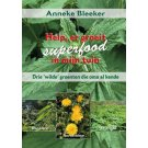 Help, er groeit superfood in mijn tuin! - Anneke Bleeker